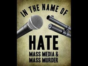 In the Name of Hate: Mass Media and Mass Murderers
