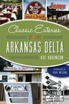'Classic Eateries of the Arkansas Delta' Takes Readers on a Culinary Journey