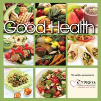 <p>Our latest Good Health special section, sponsored by Cypress HomeCare Solutions, focuses on nutrition.</p>