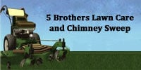 5 Brothers Lawn Care and Chimney Sweep