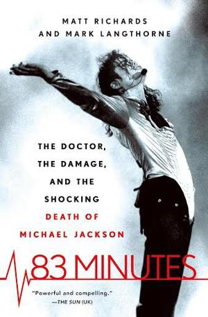 "<p>""83 Minutes: The Doctor, the Damage, and the Shocking Death of Michael Jackson"" by Matt Richards and Mark Langthorne (Thomas Dunne Books), $27.99, 426 pages</p>"