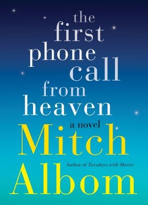 "Read This: ""The First Phone Call from Heaven"" by Mitch Albom, (Harper 2013), $24.99, 272 pages - Photo by Courtesy Photo"