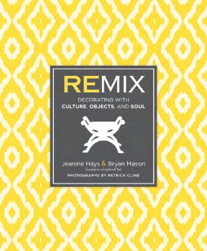 "DESIGN-APHROCHIC: The new book by Bryan Mason and Jeanine Hays, ""Remix: Decorating With Culture, Objects and Soul,"" features designs that reflect where people have been and where their tastes are now. - HANDOUT"