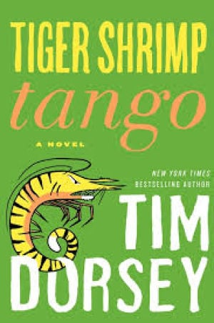 "Read This: ""Tiger Shrimp Tango"" by Tim Dorsey (Wm. Morrow, 2014) $25.99, 306 pages"