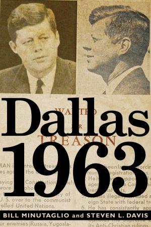 "Read This: ""Dallas 1963"" by Bill Minutaglio and Steve L. Davis (Twelve 2013), $28, 373 pages."