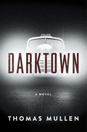 "<p>""Darktown: A Novel"" by Thomas Mullen (37Ink), 373 pages, $26,</p>"