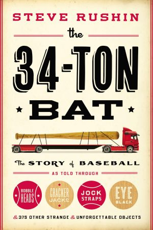 "Read This: ""The 34-ton Bat"" by Steve Rushin (Little, Brown), 2013, $25, 352 pages"