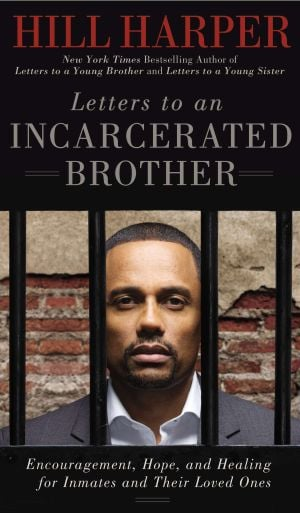 "Read This: ""Letters to an Incarcerated Brother"" by Hill Harper (Gotham Books, 2013), $27.50, 400 pages - Courtesy photo"