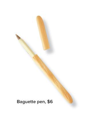 Baguette pen, $6