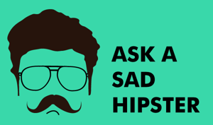 Ask a Sad Hipster, a new advice column