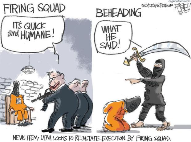 Utah, upon adopting the firing squad:  It's quick.  It's humane.  ISIS member wielding beheading sword:  What he said.