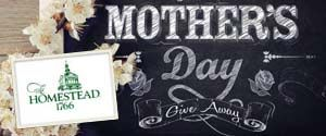 The Homestead's Mother's Day Give Away