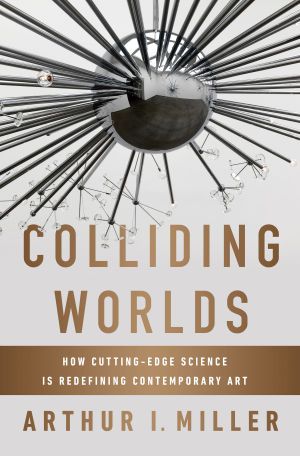 "Book Reviews — ""Colliding Worlds"" by Arthur I. Miller"