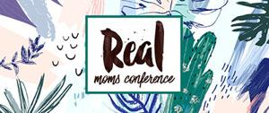 Registration underway for Real Moms Conference
