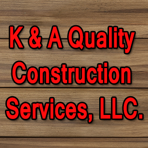 K & A Quality Construction Services, LLC.