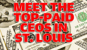 The Highest Paid CEOs in St. Louis in 2013