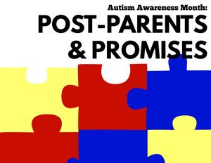 Autism Awareness Month: Post-parents and promises