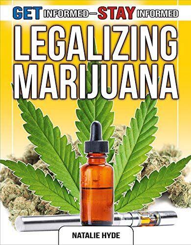 Legalizing Marijuana (Get Informed - Stay Informed)