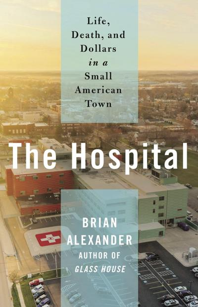 Book Review - The Hospital: Life, Death, and Dollars in a Small American Town