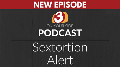 3 ON YOUR SIDE PODCAST: Sextortion