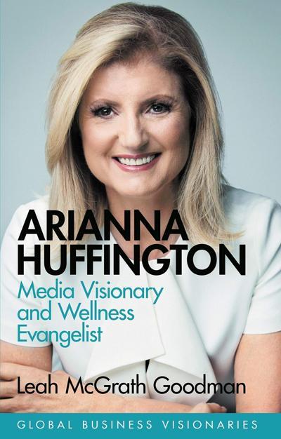 Arianna Huffington: Media Visionary and Wellness Evangelist