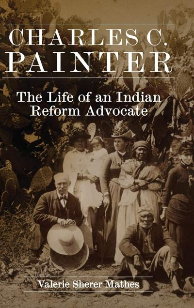 """""""Charles C. Painter: The Life of an Indian Reform Advocate."""""""