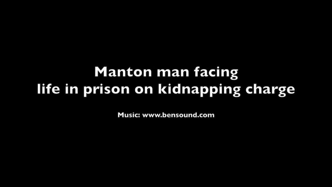 Manton man facing life in prison on kidnapping charge | News