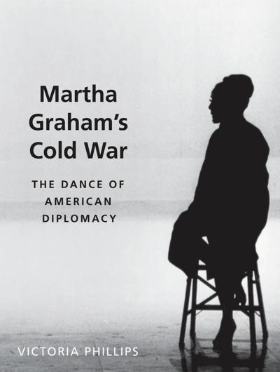 'Martha Graham's Cold War: The Dance of American Diplomacy': a Lecture By Dr. Victoria Phillips