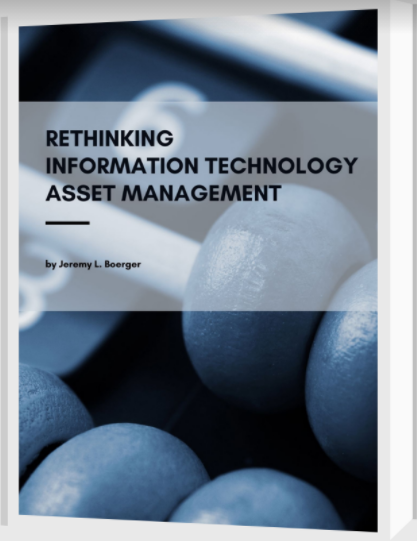 Rethinking Information Technology Asset Management by Jeremy L. Boerger