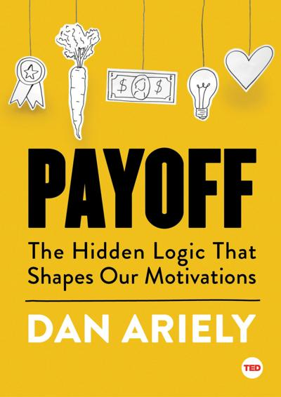Business Bookworm: 'Payoff: The Hidden Logic That Shapes Our Motivations'
