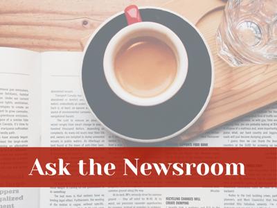 Ask the Newsroom