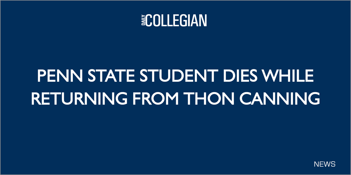 5791d384bb3 Penn State student dies in accident returning from THON canning ...