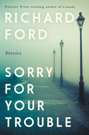 'Sorry for Your Trouble: Stories'