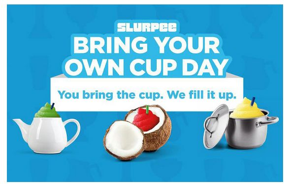 Bring your own cup for a super-sized Slurpee at 7-Eleven
