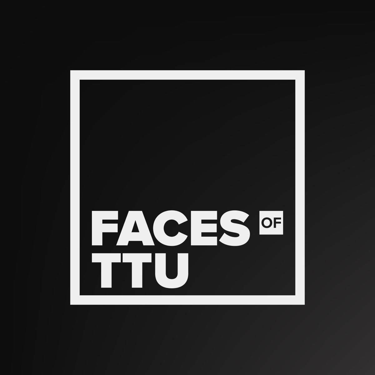 #FacesOfTTU