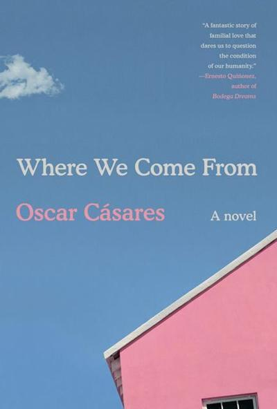 """Where We Come From: A Novel,"" by Oscar Casares"
