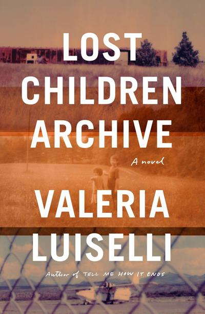 """""""Lost Children Archive: A Novel"""", by Valeria Luiselli"""