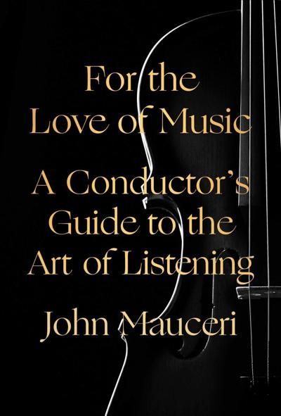 For the Love of Music_A Conductor's Guide to the Art of Listening_by John Mauceri