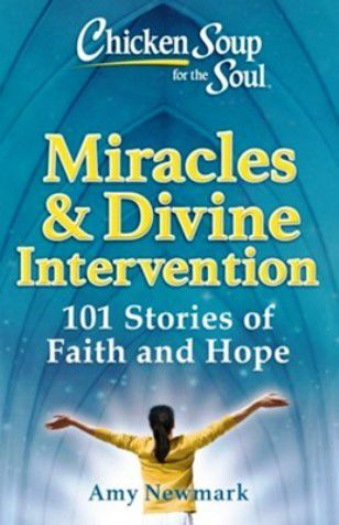 """""""Miracles & Divine Intervention: 101 Stories of Faith and Hope,"""" edited by Amy Newmark"""