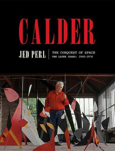 """""""Calder: The Conquest of Space, The Later Years, 1940 – 1976,"""" by Jed Perl"""