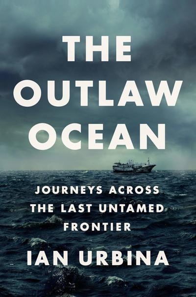 The Outlaw Ocean, by Ian Urbina