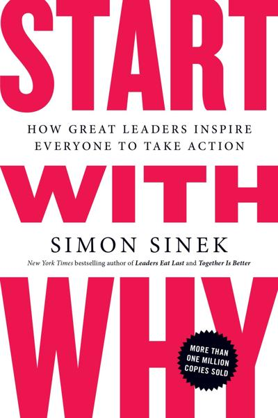 'Start with Why: How Great Leaders Inspire Everyone to Take Action'