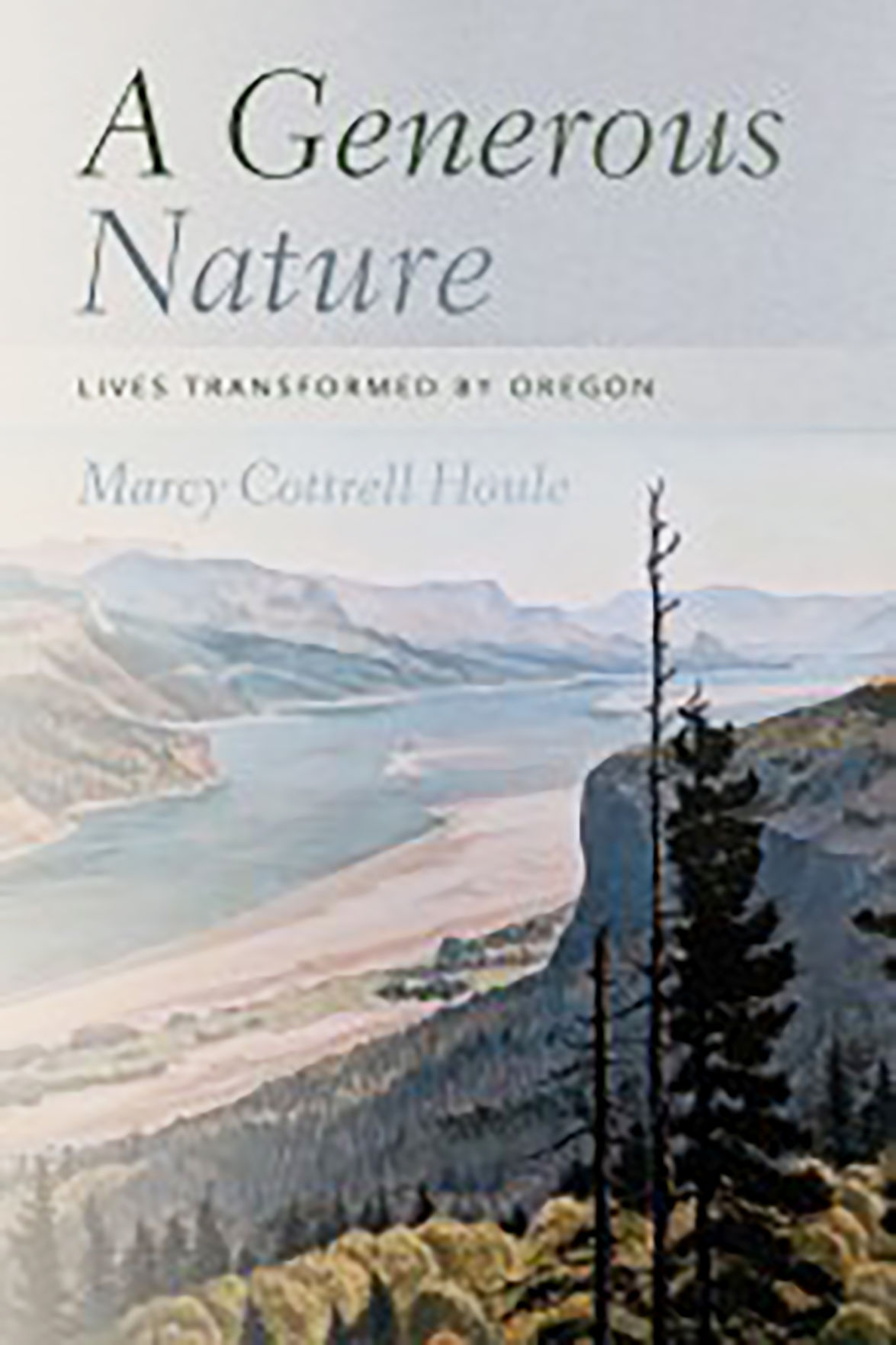 A Generous Nature: Lives Transformed by Oregon
