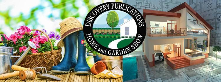 Discover Publications 9th Annual Home & Garden Show
