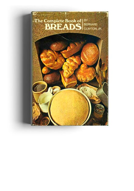 The Complete Book of Breads by Bernard Clayton Jr.