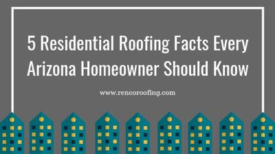 5 Residential Roofing Facts Every Arizona Homeowner Should Know