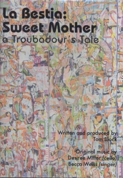 Tom Block, 'La Bestia: Sweet Mother, A Troubadour's Tale'