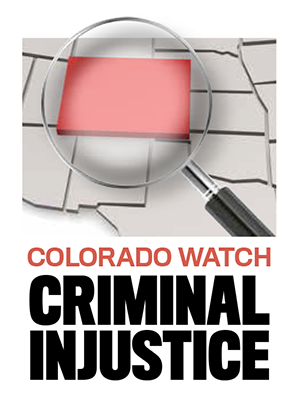Colorado Watch: Criminal injustice