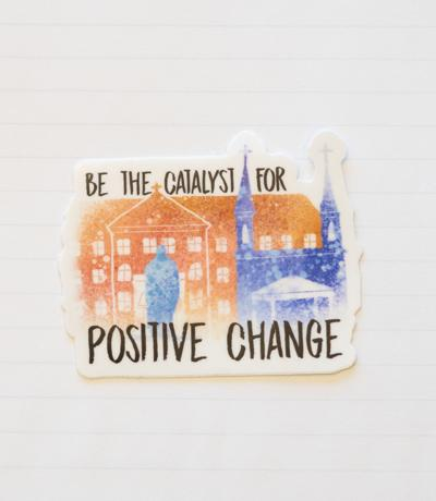 Be the Catalyst for Positive Change Sticker