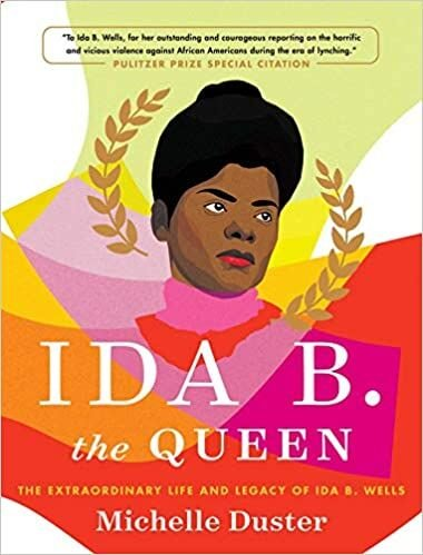 Ida B. the Queen: The Extraordinary Life and Legacy of Ida B. Wells